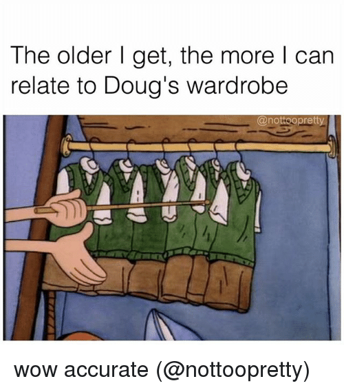 Memes, Wow, and 🤖: The older I get, the more I can  relate to Doug's wardrobe  @nottoopretty wow accurate (@nottoopretty)