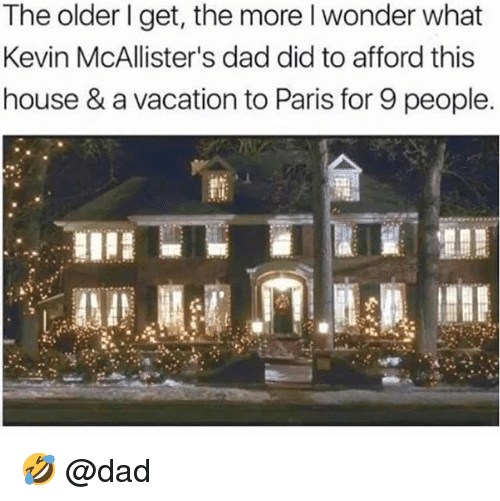 Dad, House, and Paris: The older I get, the more I wonder what  Kevin McAllister's dad did to afford this  house & a vacation to Paris for 9 people. 🤣 @dad