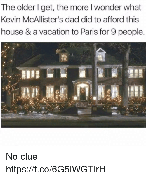 Dad, Funny, and House: The older I get, the more l wonder what  Kevin McAllister's dad did to afford this  house & a vacation to Paris for 9 people. No clue. https://t.co/6G5lWGTirH