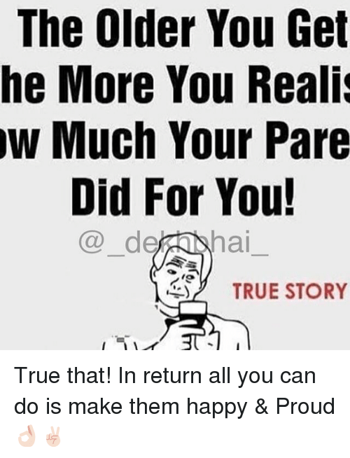 Realied: The Older You Get  he More You Reali  w Much Your Pare  Did For You!  dera hai  TRUE STORY True that! In return all you can do is make them happy & Proud 👌🏻✌🏻️
