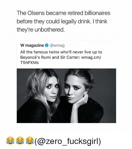 Memes, Zero, and Twins: The Olsens became retired billionaires  before they could legally drink. I think  they're unbothered.  W magazine@wmag  All the famous twins who'll never live up to  Beyoncé's Rumi and Sir Carter: wmag.cm/  T5hPXMs 😂😂😂(@zero_fucksgirl)