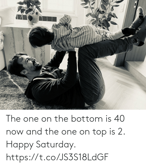 On Top: The one on the bottom is 40 now and the one on top is 2.  Happy Saturday. https://t.co/JS3S18LdGF