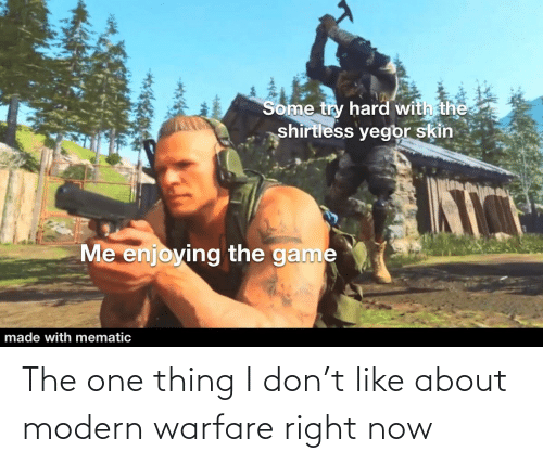 modern warfare: The one thing I don't like about modern warfare right now