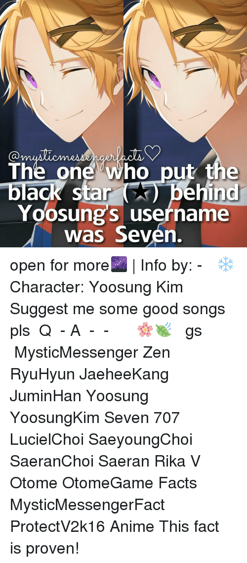 Anime, Facts, and Memes: The one who put the  black star  behind  Yoosungs username  was Seven. open for more🌌 | Info by: - ⠀ ❄ Character: Yoosung Kim ⠀ Suggest me some good songs pls ⠀ Q ♔ - A ♚ - ⠀ -《 🌸🍃 》 ⠀ ταgs ‿➹⁀ MysticMessenger Zen RyuHyun JaeheeKang JuminHan Yoosung YoosungKim Seven 707 LucielChoi SaeyoungChoi SaeranChoi Saeran Rika V Otome OtomeGame Facts MysticMessengerFact ProtectV2k16 Anime ☞This fact is proven!☜