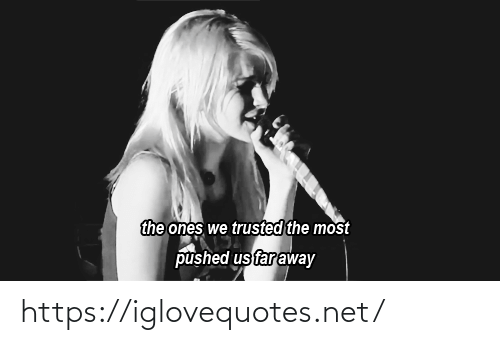 Far Away: the ones we trusted the most  pushed us far away https://iglovequotes.net/