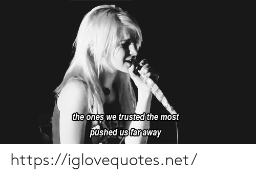 Trusted: the ones we trusted the most  pushed us faraway https://iglovequotes.net/