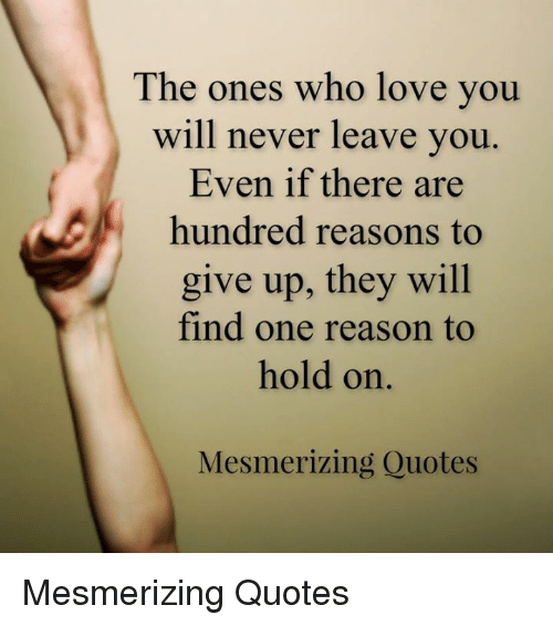 The Ones Who Love You Will Never Leave You Even If There Are Hundred