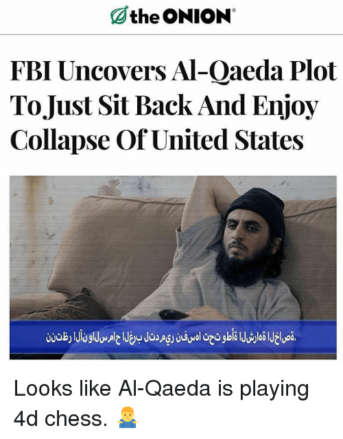 Fbi, Memes, and The Onion: the ONION  FBI Uncovers Al-Qaeda Plot  ToJust Sit Back And Enjoy  Collapse Of United States Looks like Al-Qaeda is playing 4d chess. 🤷‍♂️