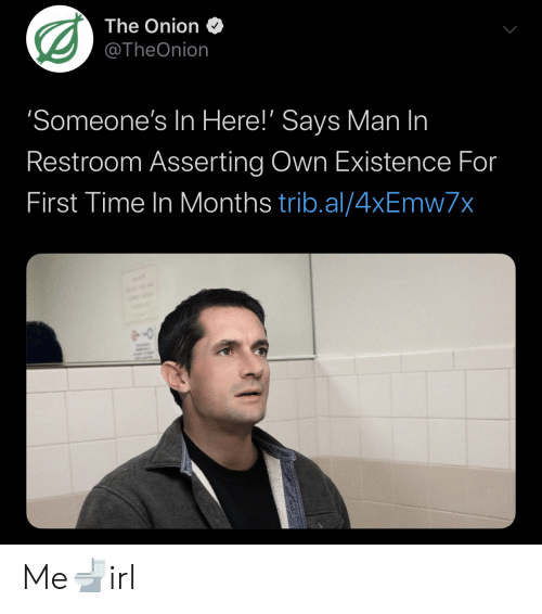 Onion: The Onion  @TheOnion  'Someone's In Here!' Says Man In  Restroom Asserting Own Existence For  First Time In Months trib.al/4xEmw7x Me🚽irl