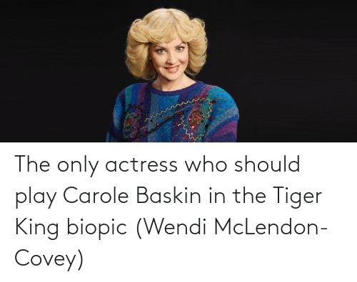 actress: The only actress who should play Carole Baskin in the Tiger King biopic (Wendi McLendon-Covey)