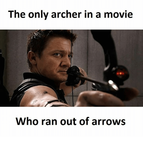 archers: The only archer in a movie  Who ran out of arrows