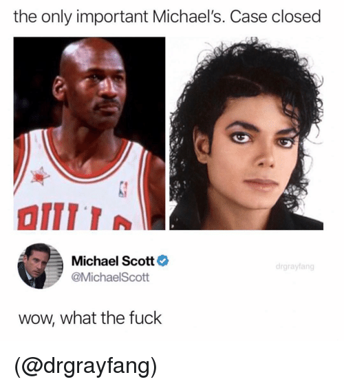 Michaels: the only important Michael's. Case closed  Michael Scott  @MichaelScott  drgrayfang  wow, what the fuck (@drgrayfang)