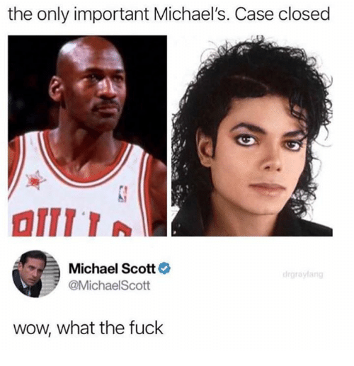Michaels: the only important Michael's. Case closed  Michael Scott  @MichaelScott  wow, what the fuck