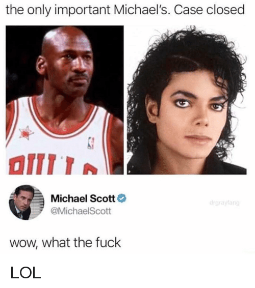 Michaels: the only important Michael's. Case closed  Michael Scott  @MichaelScott  wow, what the fuck LOL