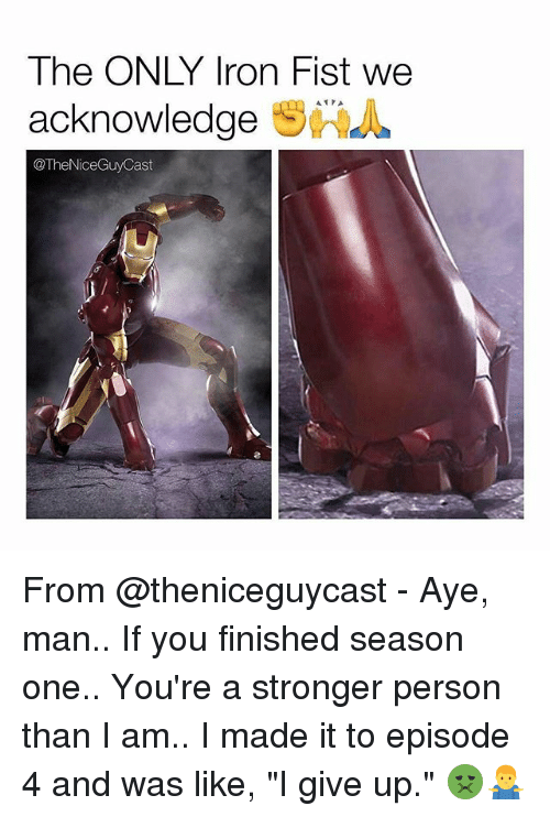 """Memes, 🤖, and Iron Fist: The ONLY Iron Fist we  acknowledge  @TheNiceGuy Cast From @theniceguycast - Aye, man.. If you finished season one.. You're a stronger person than I am.. I made it to episode 4 and was like, """"I give up."""" 🤢🤷♂️"""