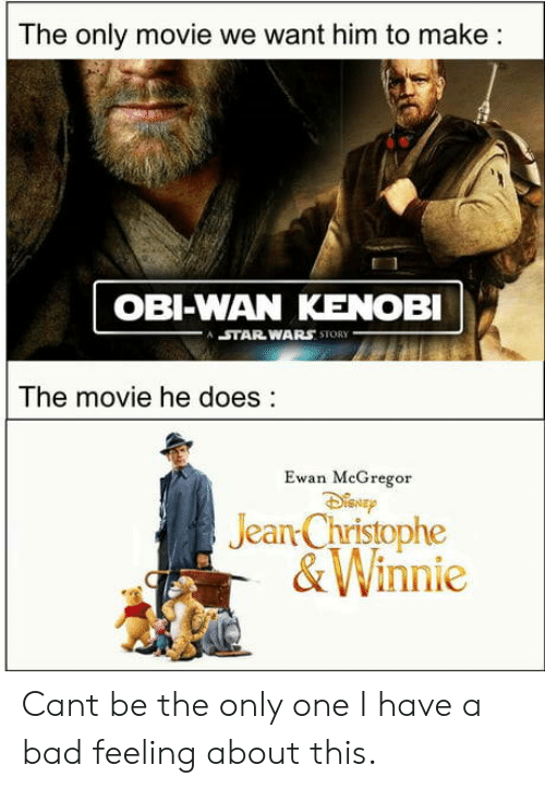 Obi-Wan Kenobi: The only movie we want him to make:  OBI-WAN KENOBI  STAR WARS STORY  The movie he does:  Ewan MeGregor  Jean Christophe  &Winnie Cant be the only one I have a bad feeling about this.