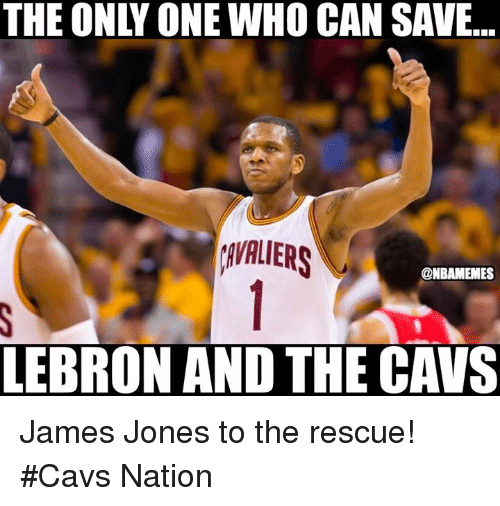 Cavs, Nba, and Lebron: THE ONLY ONE WHO CAN SAVE...  AVALERS  @NBAMEMES  LEBRON AND THE CAVS James Jones to the rescue! #Cavs Nation