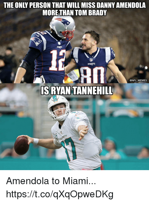 Football, Memes, and Nfl: THE ONLY PERSON THAT WILL MISS DANNY AMENDOLA  MORE THAN TOM BRADY  12  @NFL MEMES  SRYAN TANNEHILL Amendola to Miami... https://t.co/qXqOpweDKg