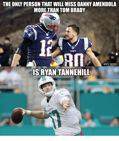 Memes, Nfl, and Tom Brady: THE ONLY PERSON THAT WILL MISS DANNY AMENDOLA  MORE THAN TOM BRADY  @NFL MEMES  IS RYAN TANNEHILL