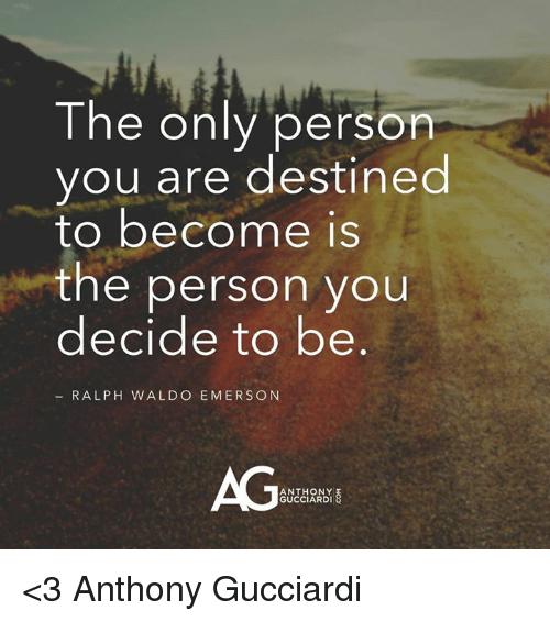 Memes, 🤖, and Personal: The only person  you are destined  to become is  the person you  decide to be  R ALPH WALDO EMERSON  ANTHONY  GUCCIARDI <3 Anthony Gucciardi
