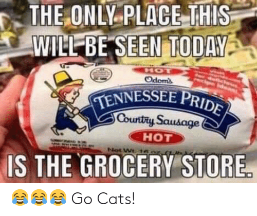 Pike County Kentucky: THE ONLY PLACE THIS  WILL BE SEEN TODAY  TENNESSEE PRID  Countiy Sausage  HOT  IS THE GROCERY STORE 😂😂😂 Go Cats!