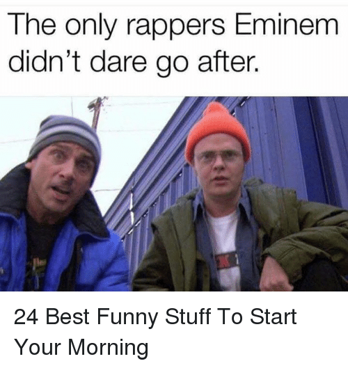 Funny Stuff: The only rappers Eminem  didn't dare go after. 24 Best Funny Stuff To Start Your Morning