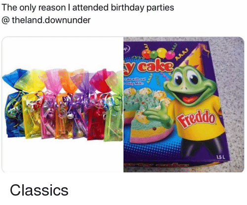 Birthday, Memes, and Reason: The only reason I attended birthday parties  theland.downunder  Ca  1.5 L Classics