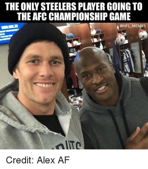 Afc Championship: THE ONLY STEELERS PLAYER GOING TO  THE AFC CHAMPIONSHIP GAME  ONFL MEMES  OITO Credit: Alex AF