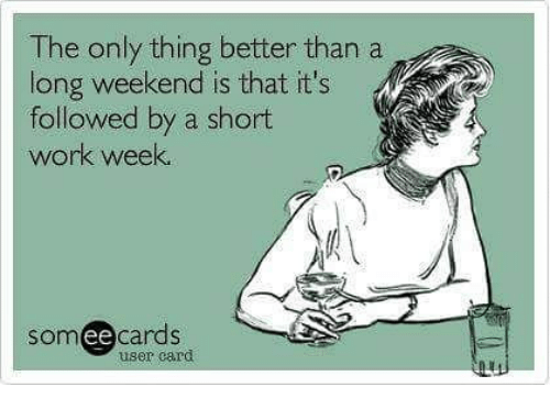 Short Work Week: The only thing better than a  long weekend is that it's  followed by a short  work week.  somee cards  user card