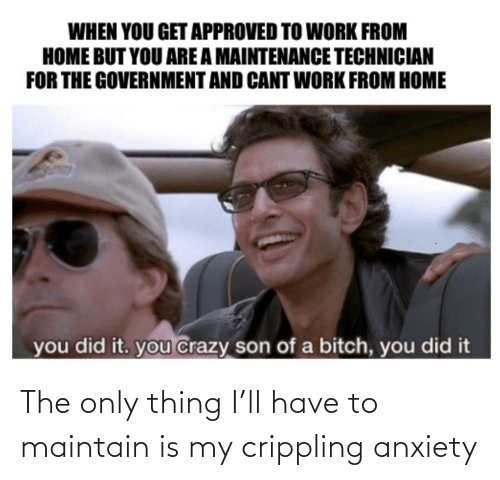 Crippling Anxiety: The only thing I'll have to maintain is my crippling anxiety
