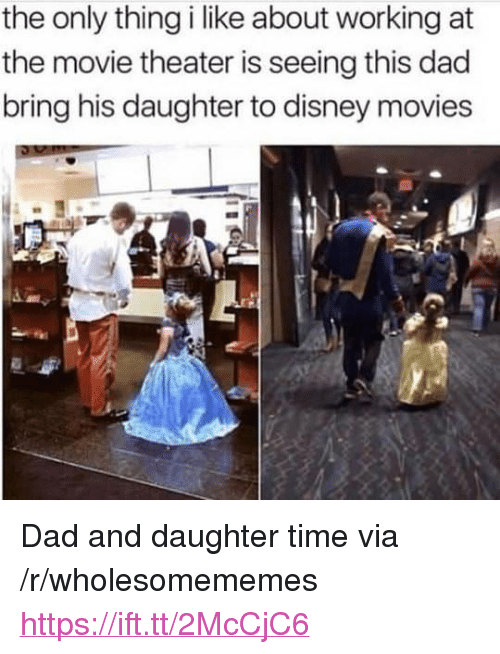 "Disney Movies: the only thing i like about working at  the movie theater is seeing this dad  bring his daughter to disney movies <p>Dad and daughter time via /r/wholesomememes <a href=""https://ift.tt/2McCjC6"">https://ift.tt/2McCjC6</a></p>"