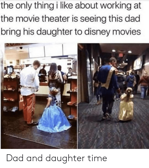 Disney Movies: the only thing i like about working at  the movie theater is seeing this dad  bring his daughter to disney movies Dad and daughter time