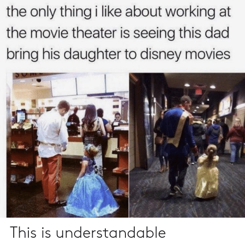 Disney Movies: the only thing i like about working at  the movie theater is seeing this dad  bring his daughter to disney movies This is understandable