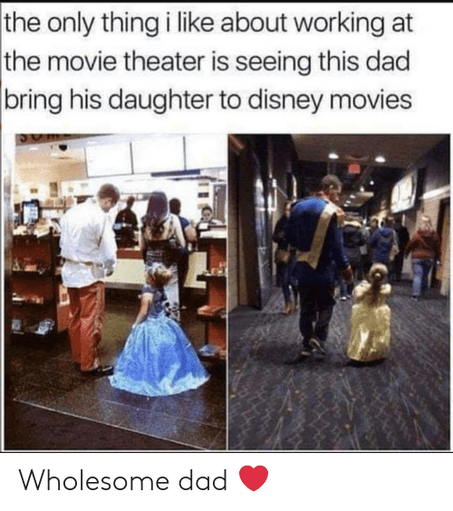 Disney Movies: the only thing i like about working at  the movie theater is seeing this dad  |bring his daughter to disney movies Wholesome dad ❤️