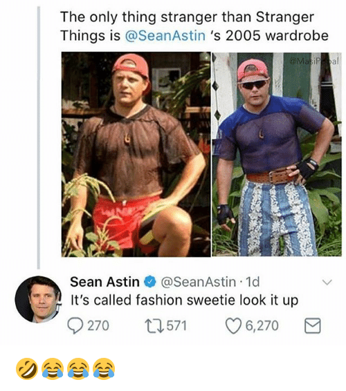 Fashion, Girl Memes, and Sean Astin: The only thing stranger than Stranger  Things is @SeanAstin 's 2005 wardrobe  Sean Astin e》 @SeanAstin-Id  t's called fashion sweetie look it up  9270 t571 6,270 🤣😂😂😂