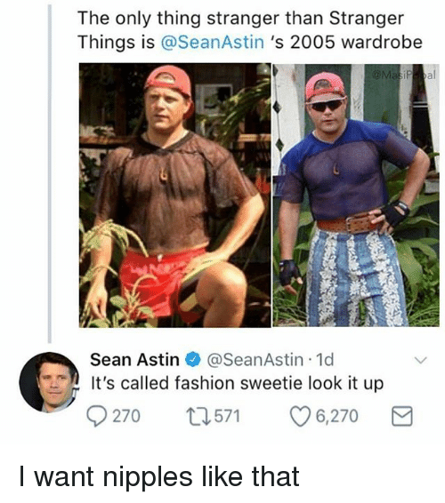 Fashion, Memes, and 🤖: The only thing stranger than Stranger  Things is @SeanAstin 's 2005 wardrobe  Sean Astin @SeanAstin 1d  It's called fashion sweetie look it up  270 t571 6,270 I want nipples like that