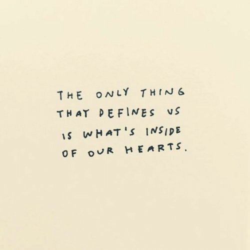 the-only-thing: THE ONLY THING  THAT DEFINES VS  S WHATS INSIDE  HEARTS  OF oUR