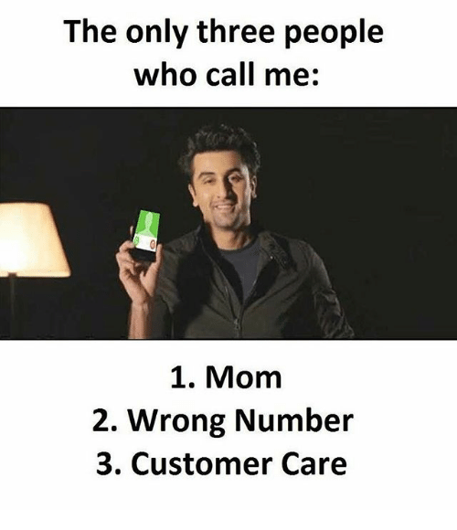 Memes, Mom, and 🤖: The only three people  who call me:  1. Mom  2. Wrong Number  3. Customer Care
