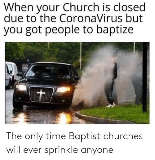 Sprinkle: The only time Baptist churches will ever sprinkle anyone