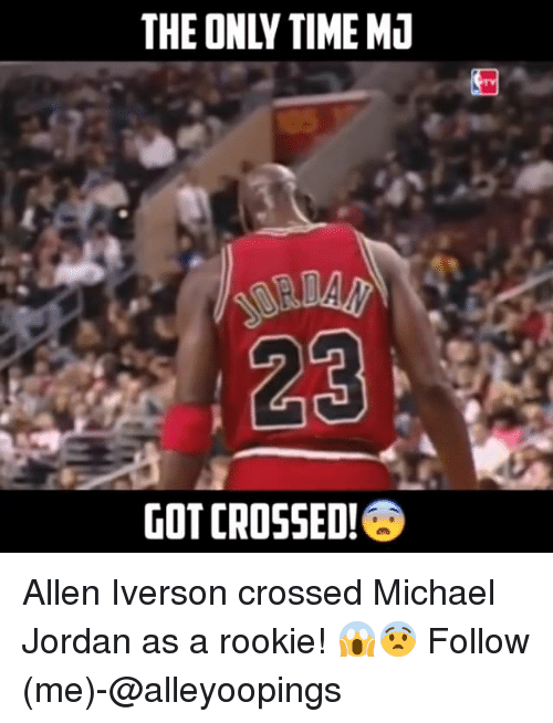 Allen Iverson, Jordans, and Memes: THE ONLY TIME MJ  GOT CROSSED! Allen Iverson crossed Michael Jordan as a rookie! 😱😨 Follow (me)-@alleyoopings