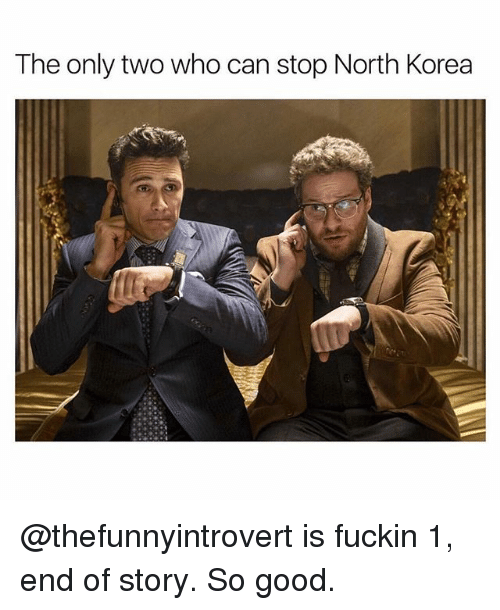 Funny, North Korea, and Good: The only two who can stop North Korea @thefunnyintrovert is fuckin 1, end of story. So good.