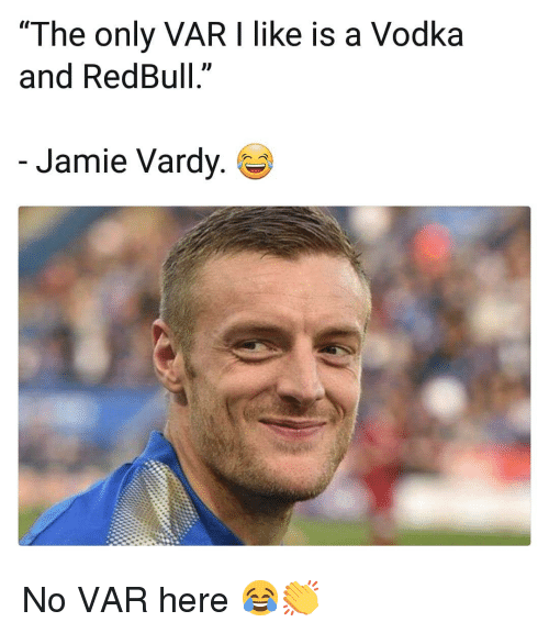 "vardy: ""The only VAR I like is a Vodka  and RedBull.""  Jamie Vardy. No VAR here 😂👏"