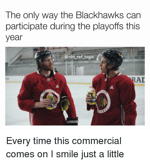 i smile: The only way the Blackhawks can  participate during the playoffs this  year  @nhl_ref_logic  AD  WARR Every time this commercial comes on I smile just a little