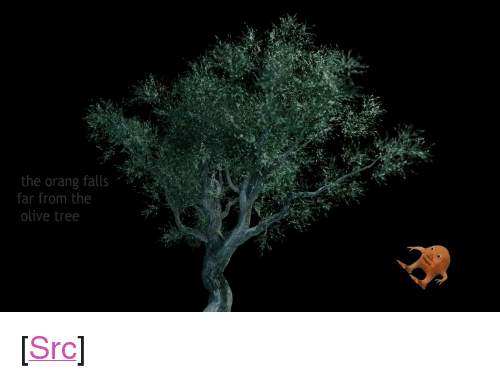 """olive tree: the orang falls  far from the  olive tree <p>[<a href=""""https://www.reddit.com/r/surrealmemes/comments/8a3yg3/far/"""">Src</a>]</p>"""