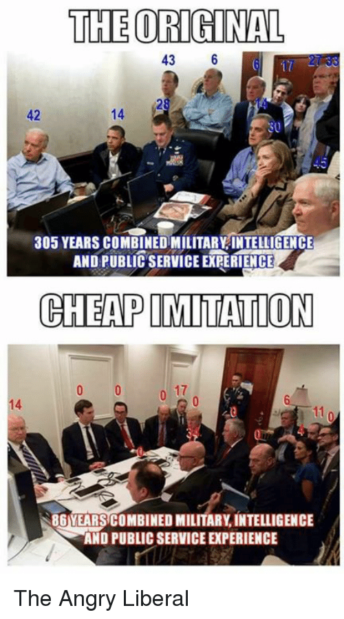 service: THE ORIGINAL  43  6  305 YEARSCOMBINEDIMILITARYINTELLIGENCE  AND PUBLIC SERVICE ERRERIENCE  CHEAP IMITATION  86 YEARSCOMBINED MILITARY INTELLIGENCE  AND PUBLIC SERVICE PERIENCE The Angry Liberal