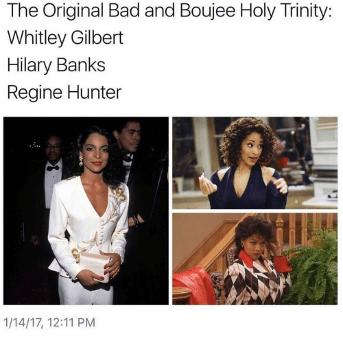 whitley gilbert: The Original Bad and Boujee Holy Trinity  Whitley Gilbert  Hilary Banks  Regine Hunter  1/14/17, 12:11 PM