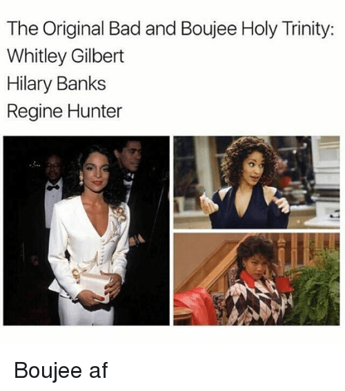 whitley gilbert: The Original Bad and Boujee Holy Trinity:  Whitley Gilbert  Hilary Banks  Regine Hunter Boujee af