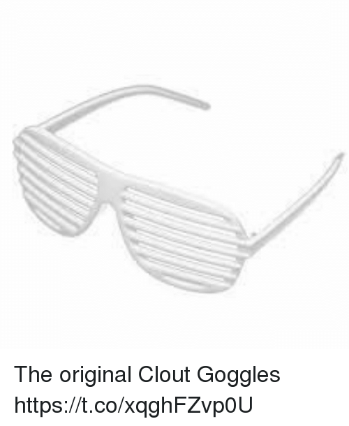 Hood, The Original, and Clout: The original Clout Goggles https://t.co/xqghFZvp0U