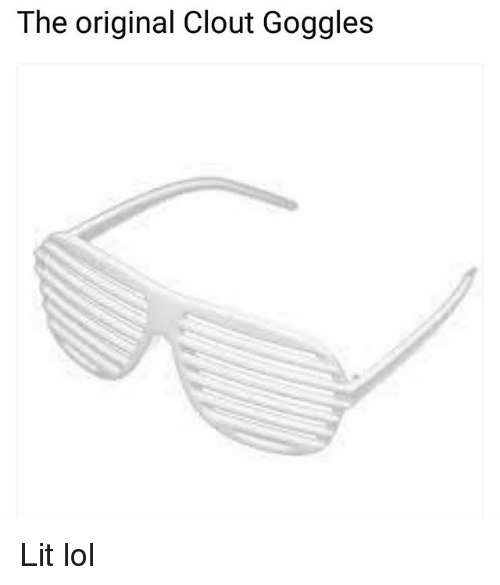 Funny, Lit, and Lol: The original Clout Goggles Lit lol