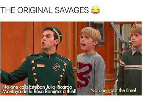 Esteban Julio: THE ORIGINAL SAVAGES  No one calls Esteban Julio Ricardo  Montoya de la Rosa Ramirez a thiefi  No one's got the time!